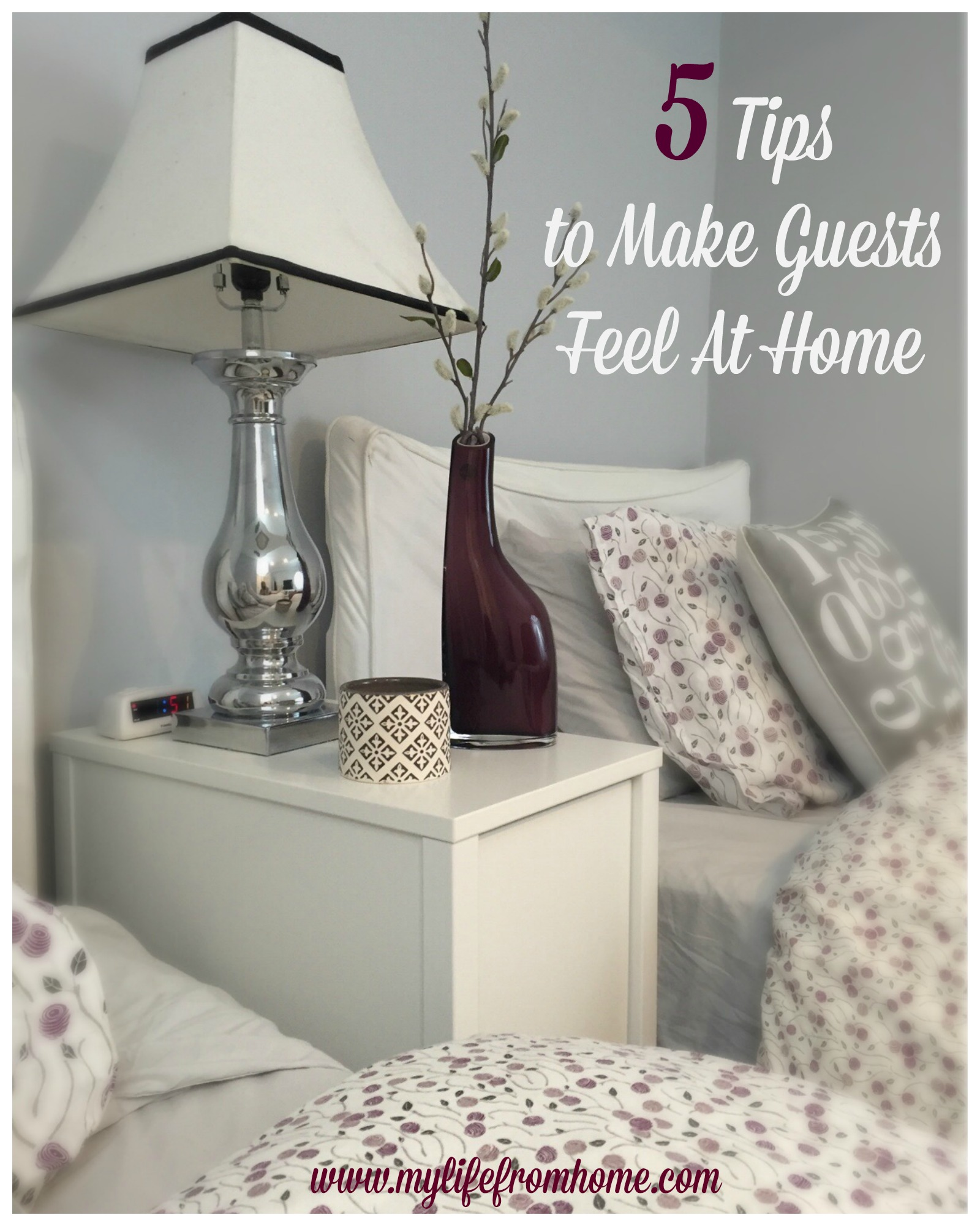 5 Tips to make guests feel at home by www.mylifefromhome.com