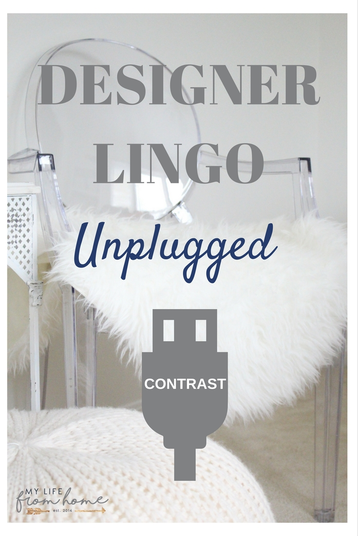 Designer Lingo Unplugged | What is contrast? How do you add contrast in your home, surroundings, furnishings, and decor? I explore what it means and how to achieve it. | design | contrast | interior design | understanding contrast | home decor | styling homes