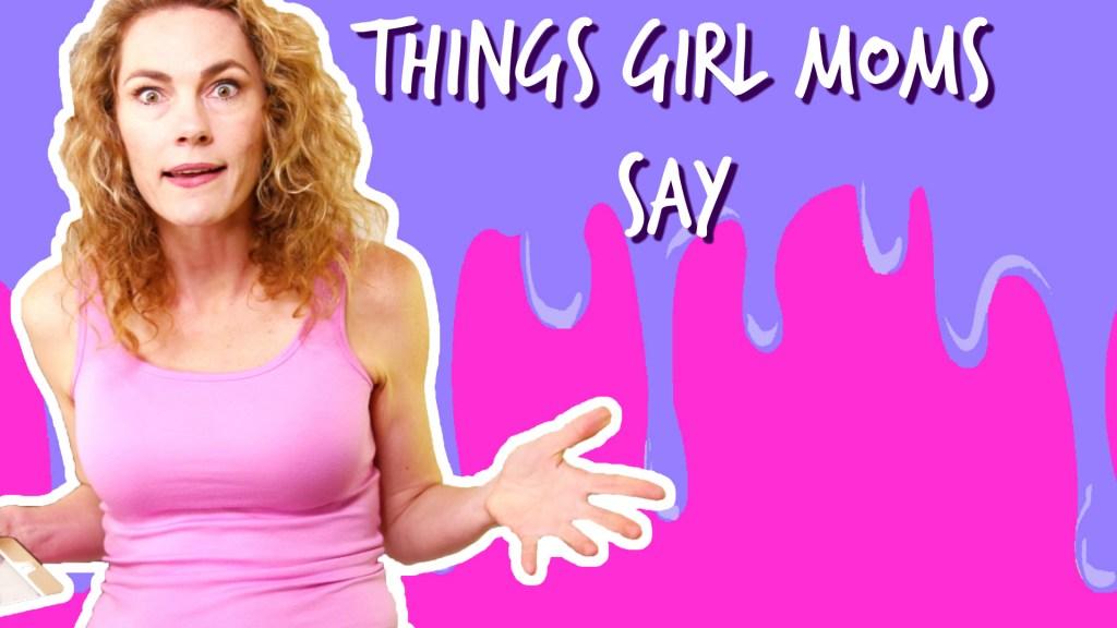 Things Girl Moms Say
