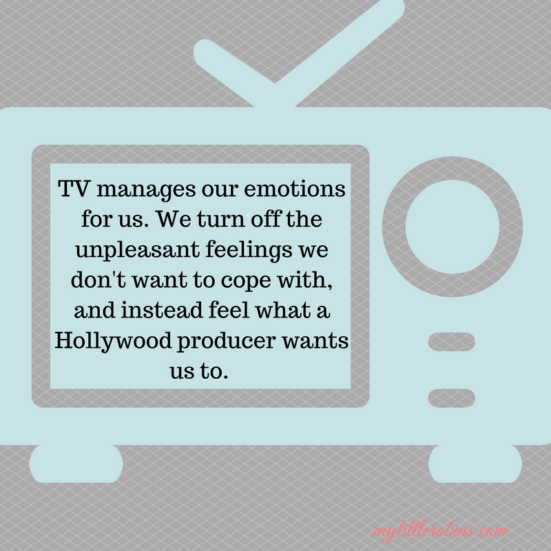 TV manages our emotions for us.