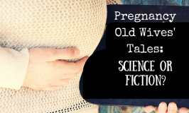 Are These Pregnancy Old Wives' Tales Science or Fiction?