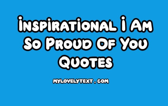 Proud Of You Quotes