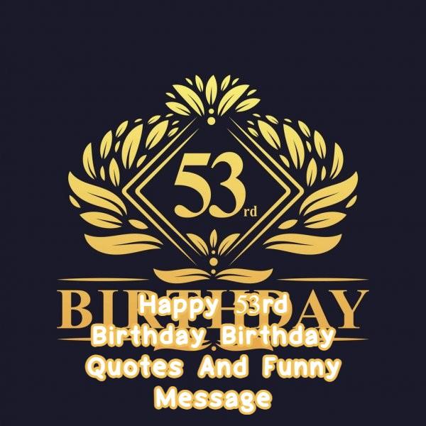 Happy 53rd Birthday