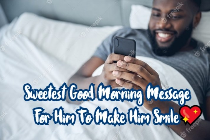 Good Morning Message For Him To Make Him Smile