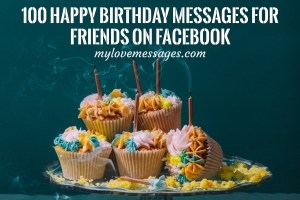 100 Happy Birthday Messages for Friends on Facebook
