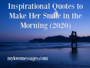 Inspirational Quotes to Make Her Smile in the Morning (2020)