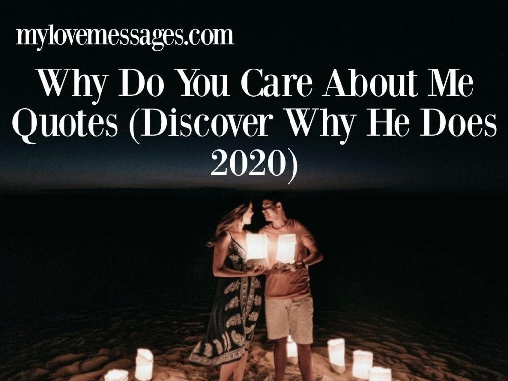 Why Do You Care About Me Quotes (Discover Why He Does 2020)