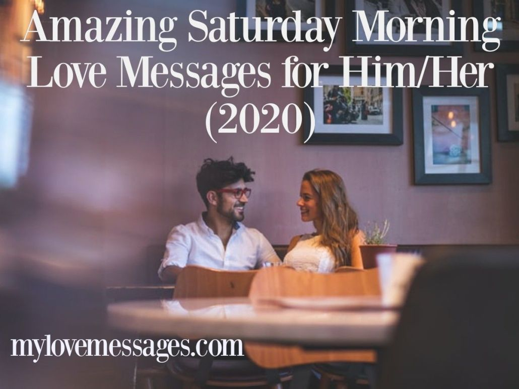 Amazing Saturday Morning Love Messages for Him/Her (2020)