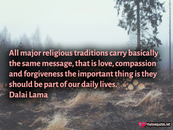 all major religious traditions carry basically the same message that is love