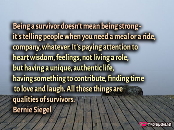 being a survivor doesn't mean being strong it's telling people when you need a mear or a ride