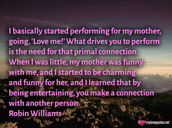 i basically started performing for my mother going love me