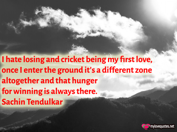 i hate losing and cricket being my first love