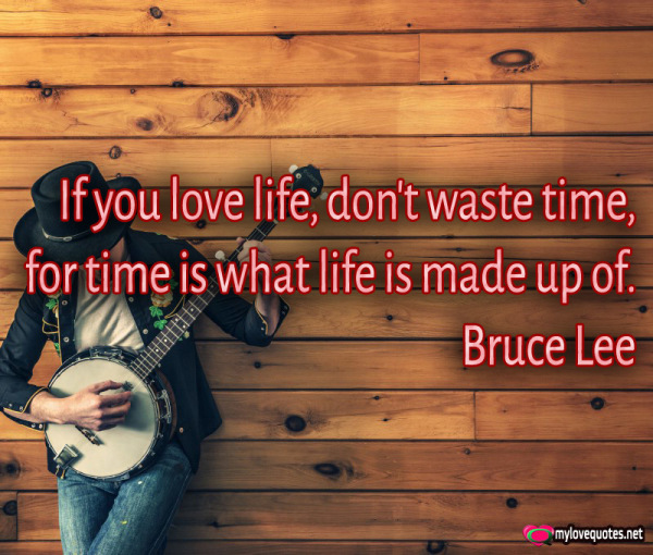 if you love life don't waste time