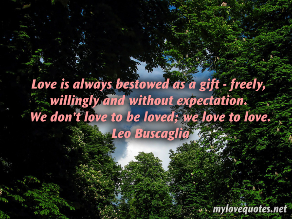 love is always bestowed as a gift
