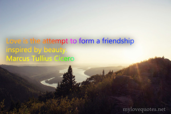 love is the attempt to form a friendship