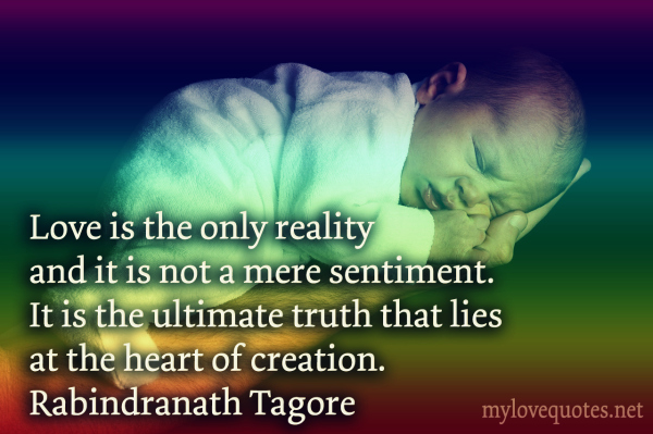 love is the only reality and it is not a mere sentiment
