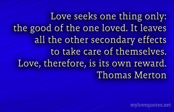 love seeks one thing only the good of the one loved