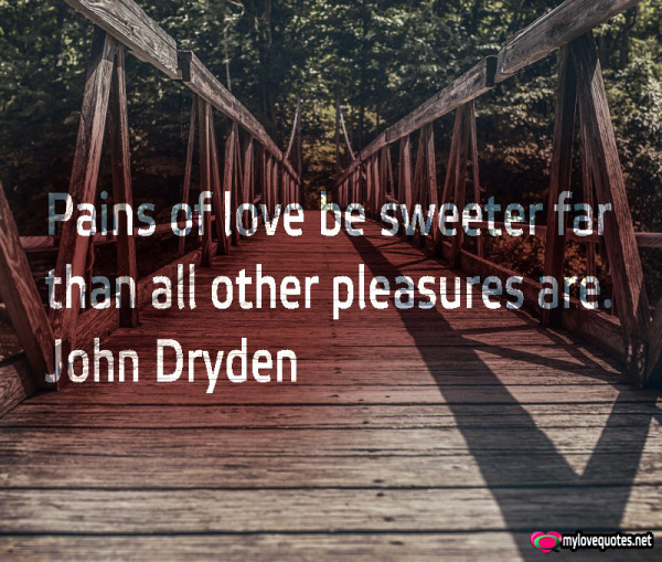 pains of love be sweeter far