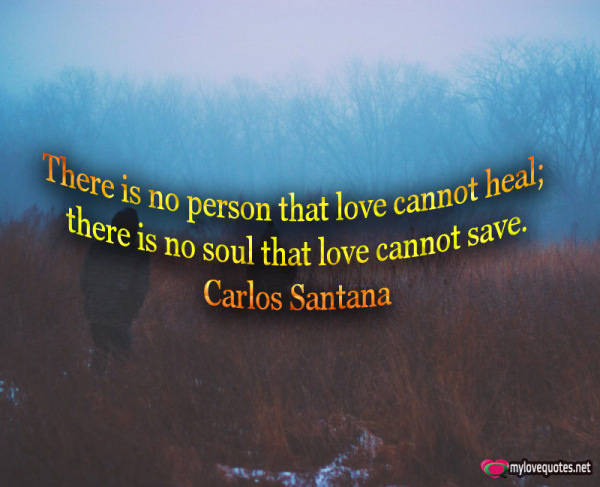there is no person that love cannot heal