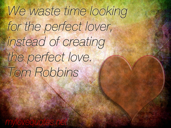 we waste time looking for the perfect lover