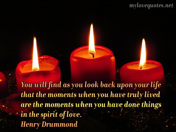 you will find as you look back upon your life that the moments