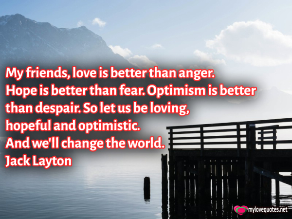 my friends love is better than anger hope is better than fear