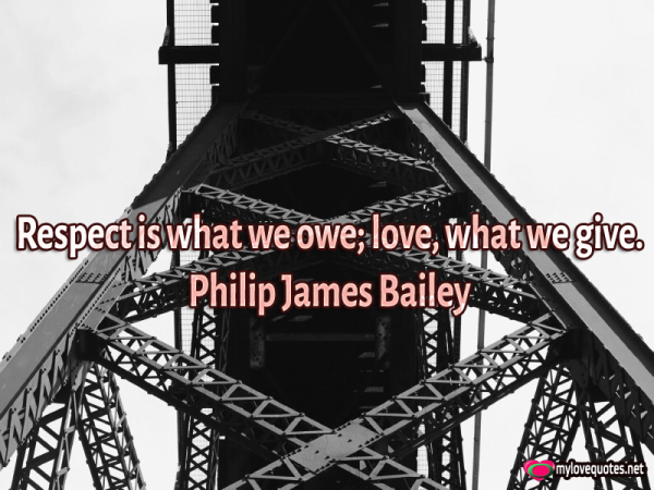 respect is what we owe love what we give