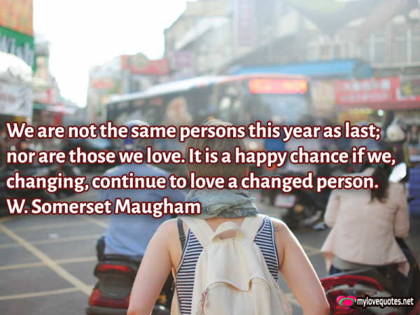 we are not the same persons this year as last nor are those we love