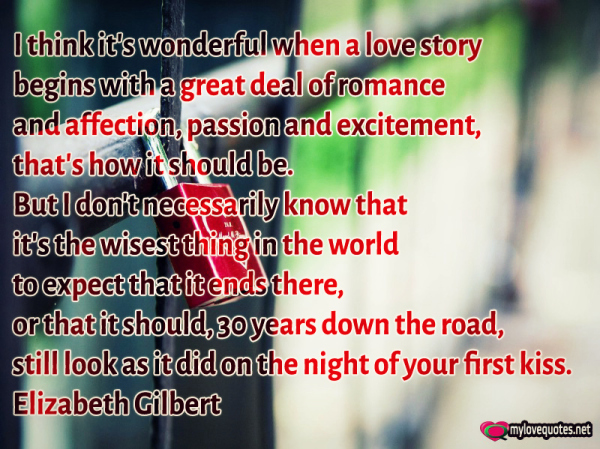 i think it's wonderful when a love story begins with a great deal of romance