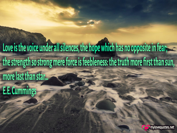 love is the voice under all silences the hope which has no opposite in fear