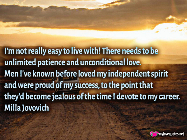 i'm not really easy to live with there needs to be unlimited patience and unconditional love