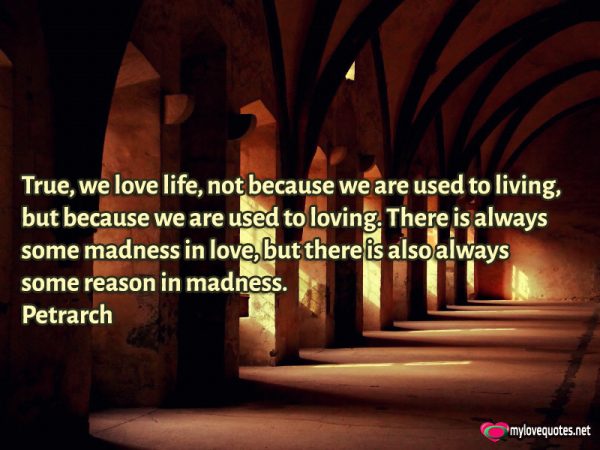 true we love life not because we are used to living