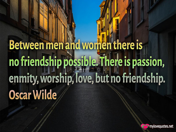 between men and women there is no friendship possible there is passion enmity worship love