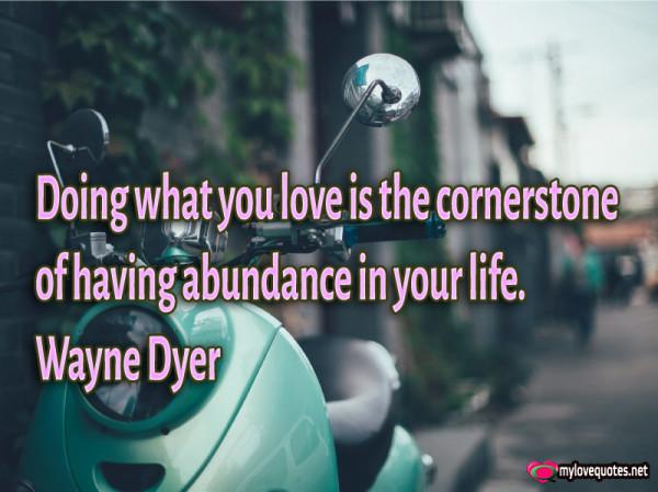 doing what you love is the cornerstone of having abundance
