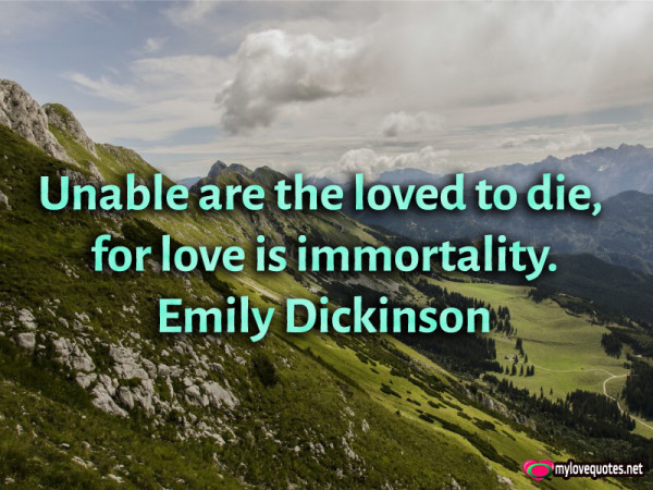 unable are the loved to die for love is immortality