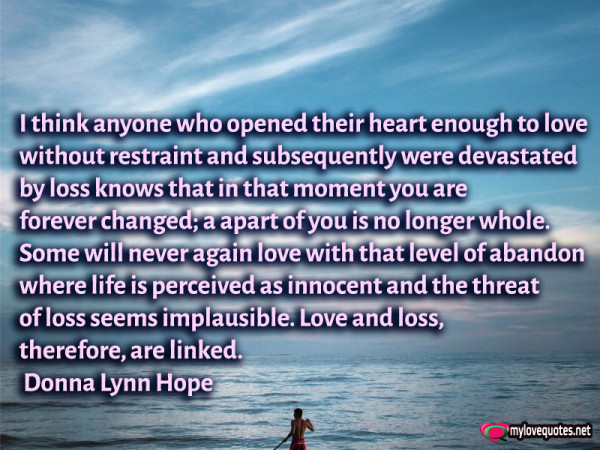 i think anyone who opened their heart enough to love without restraint and subsequently were devastated by loss