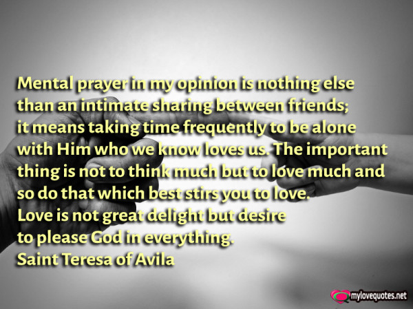mental prayer in my opinion is nothing else than an intimate sharing between friends