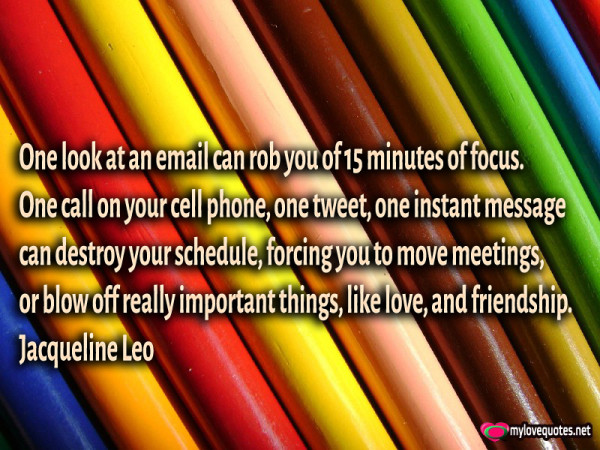 one look at an email can rob you of 15 minutes of focus one call on your cell phone one tweet one instant message