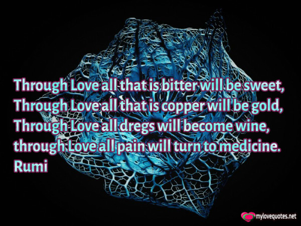 through love all that is bitter will be sweet through love all that is copper will be gold