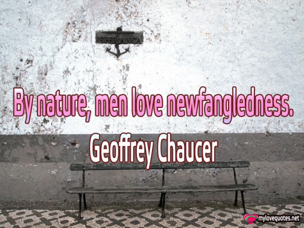 by nature men love newfangledness
