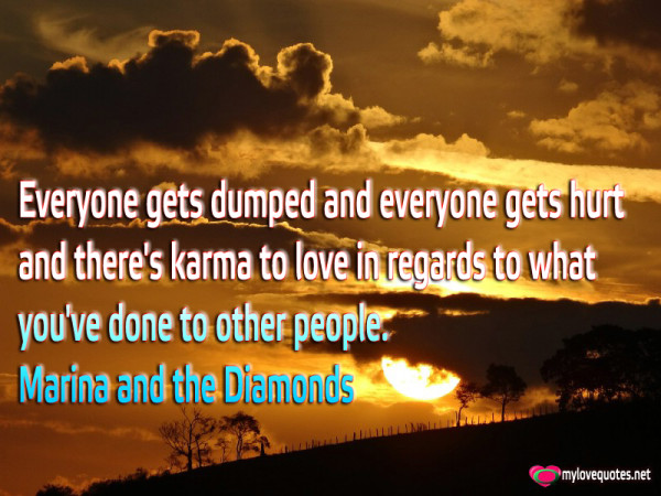 everyone gets dumped and everyone gets hurt and there's karma to love in regards to what
