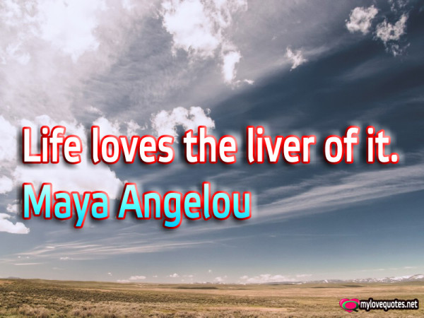 life loves the liver of it