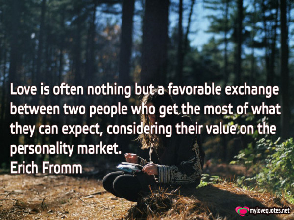 love is often nothing but a favorable exchange between two people