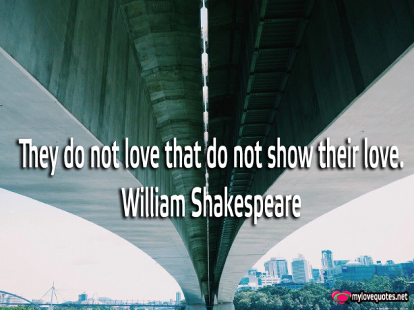 they do not love that do not show their love