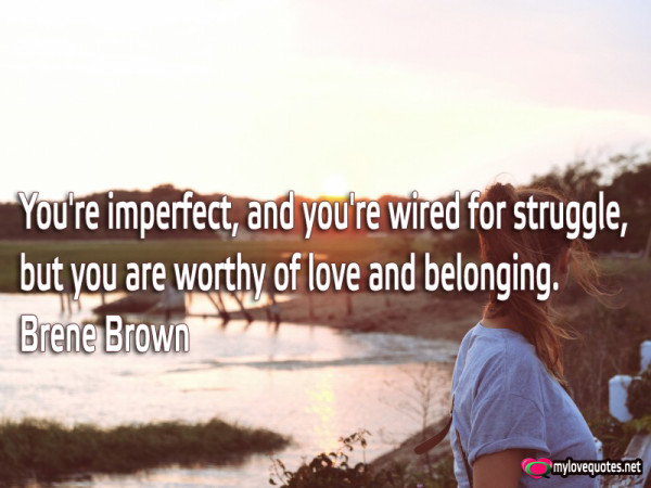 you're imperfect and you're wired for struggle