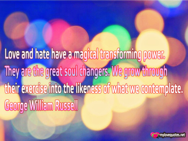 love and hate have a magical transforming power