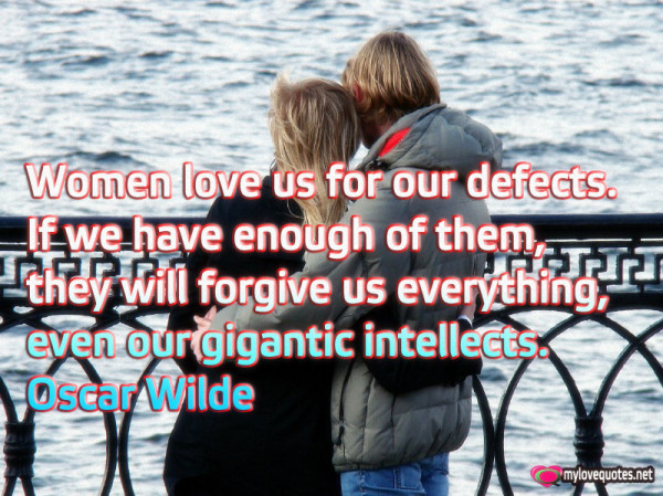 women love us for our defects if we have enough of them