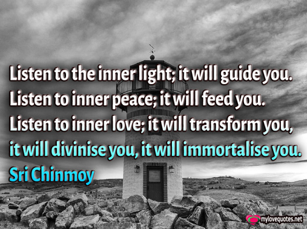 listen to the inner light it will guide you listen to inner love it will transform you