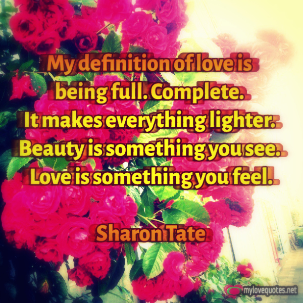 my definition of love is being full complete it makes everything lighter