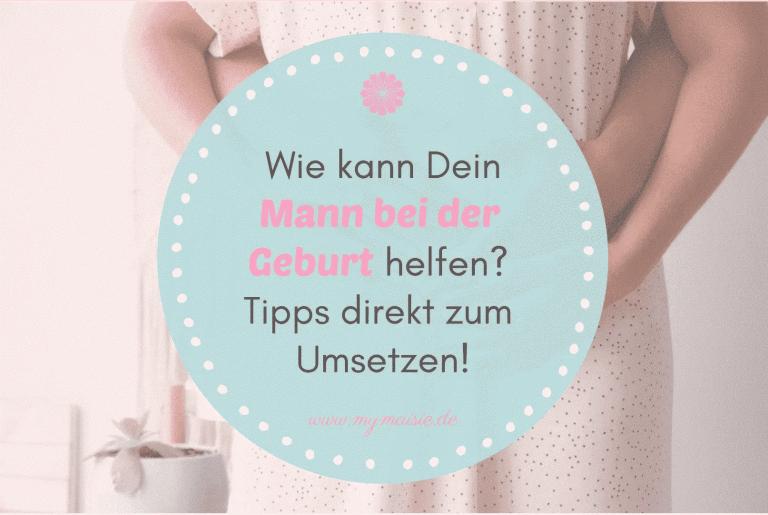 Wie kann Dein Mann bei der Geburt helfen? 16 Tipps direkt zum Umsetzen!